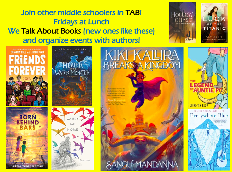 Join other middle schoolers in TAB! Fridays at Lunch. We Talk About Books (new ones like the 8 pictured and organize events with authors.